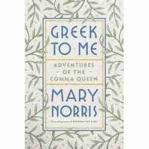 Cover of Greek to Me by Mary Norris books about traveling to Greece